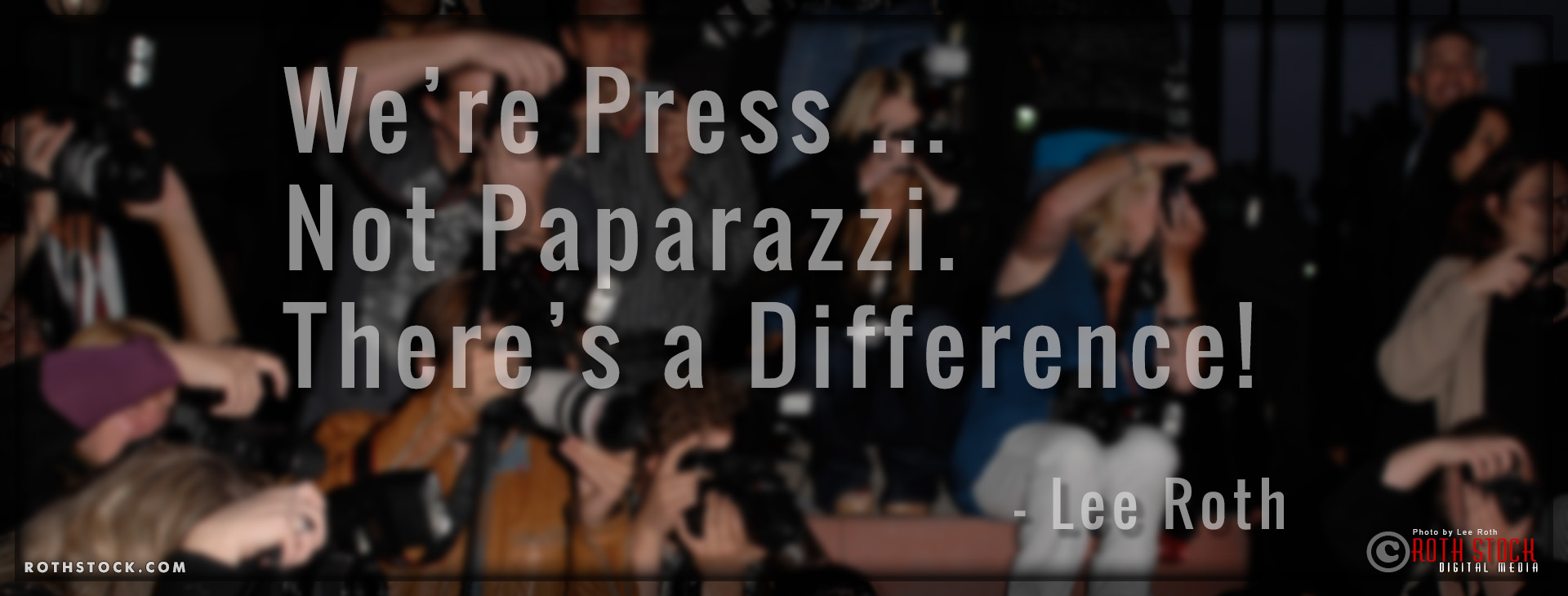 Roth Stock Digital Media - We're Press ... Not Paparazzi. There's a Difference!