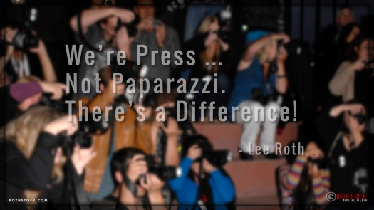 We're Press, Not Paparazzi. There's a Difference! - Lee Roth