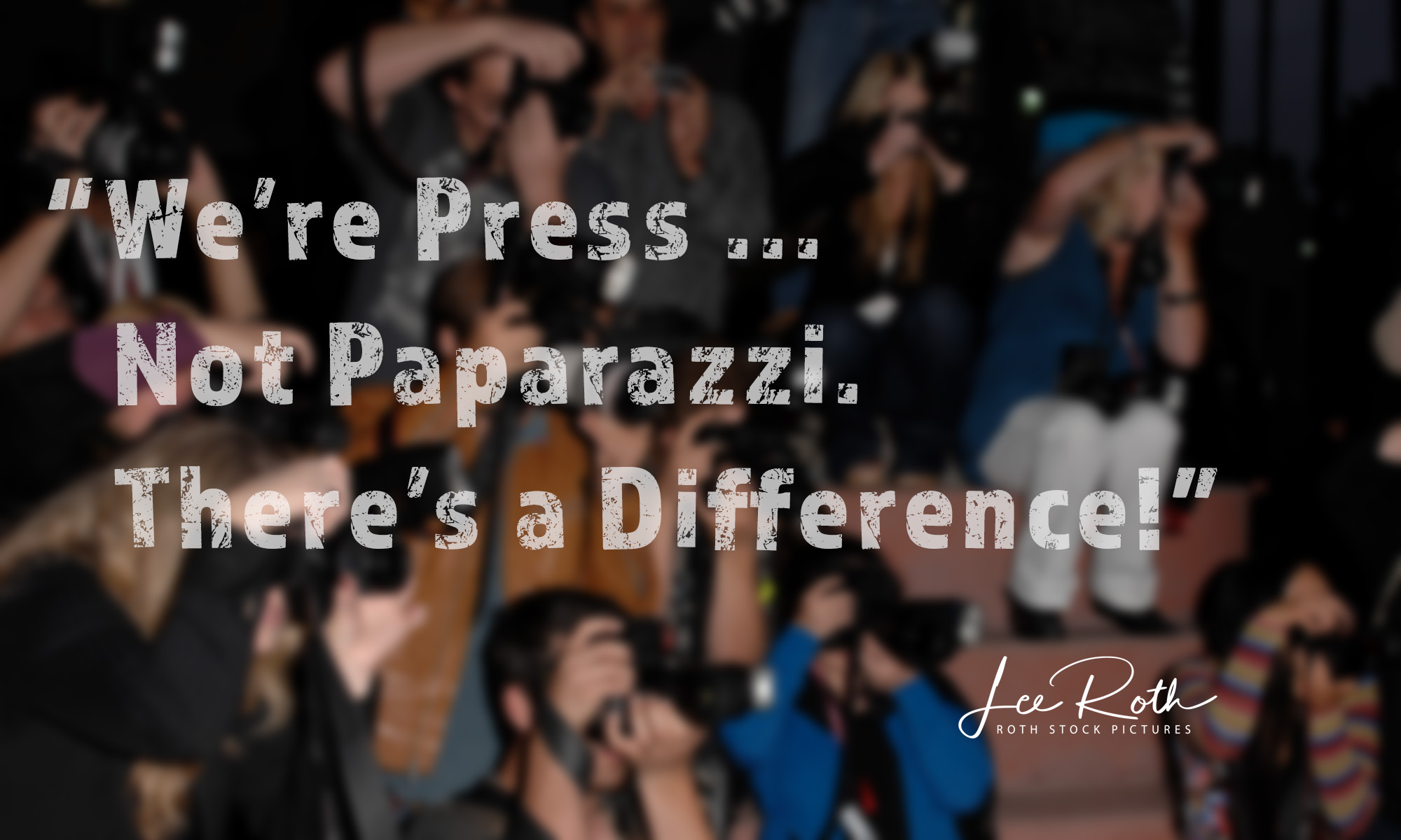 We're Press, Not Paparazzi. There's a Difference!